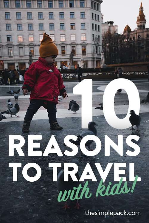 The reasons not to travel with kids are plentiful, but here are 10 real benefits of traveling with kids that I believe outweigh the barriers.